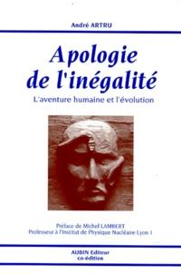 André Artru - APOLOGIE DE L'INEGALITE. - L'aventure humaine et l'évolution.