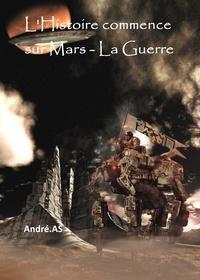 André.AS - L'Histoire commence sur Mars - La Guerre.