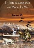 André.AS - L'Histoire commence sur Mars - La Vie.
