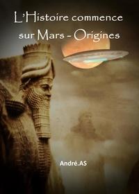 André.AS - L'Histoire commence sur Mars - Origines.
