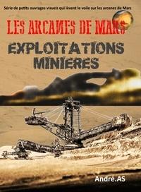 André.AS - LES ARCANES DE MARS : EXPLOITATIONS MINIERES.