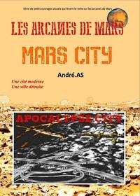 André.AS - LES ARCANES DE MARS : MARS CITY.