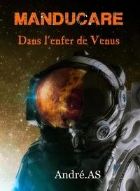 André.AS - MANDUCARE - Dans l'enfer de Vénus.