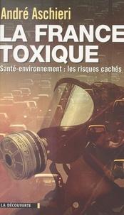 André Aschieri et Roger Lenglet - La France toxique - Santé-environnement : les risques cachés.