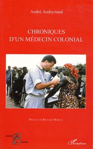 André Audoynaud - Chroniques d'un médecin colonial.