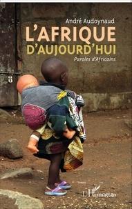 André Audoynaud - L'Afrique d'aujourd'hui - Paroles d'Africains.