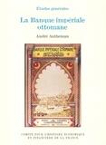 André Autheman - La banque impériale ottomane.