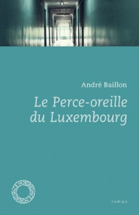 André Baillon - Le perce-oreille du Luxembourg.