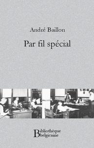 André Baillon - Par fil spécial.