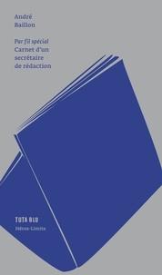 André Baillon - Par fil spécial - Carnet d'un secrétaire de rédaction.