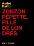 André Baillon - Zonzon Pépette, fille de Londres.