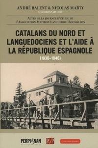 André Balent et Nicolas Marty - Catalans du nord et languedociens et l'aide à la République espagnole - (1936-1946).
