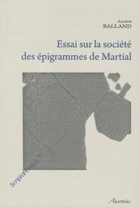 André Balland - Essai sur la société des épigrammes de Martial.