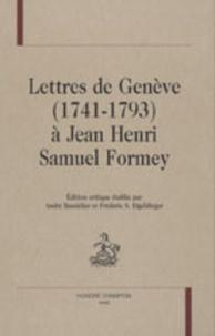 André Bandelier et Frédéric-S Eigeldinger - Lettres de Genève (1741-1793) à Jean Henri Samuel Formey.