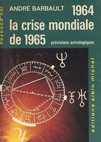 André Barbault - 1964 et la crise mondiale de 1965 - Prévisions astrologiques.