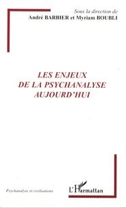 André Barbier et Myriam Boubli - Les enjeux de la psychanalyse aujourd'hui.