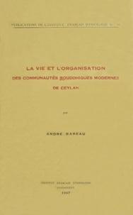 André Bareau - La vie et l'organisation des communautés bouddhiques modernes de Ceylan.
