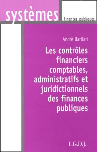 André Barilari - Les contrôles financiers comptables, administratifs et juridictionnels des finances publiques.