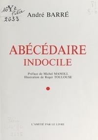 André Barré et Michel Manoll - Abécédaire indocile.