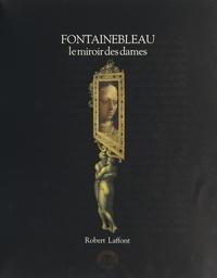 André Barret et  Collectif - Fontainebleau, le miroir des dames.