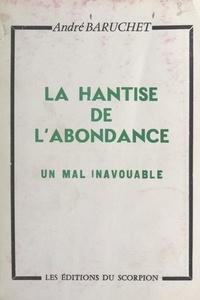 André Baruchet - La hantise de l'abondance - Un mal inavouable.