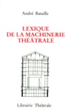 André Bataille - Lexique de la machinerie théâtrale - À l'intention des praticiens et amateurs.