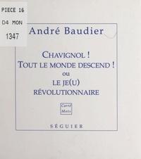André Baudier - Chavignol ! Tout le monde descend ! - Ou Le je(u) révolutionnaire.