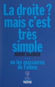 André Baudier - La droite ? Mais c'est très simple... - Ou Les massacres de Fatima.