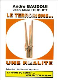 André Baudoui et Jean-Marc Truchet - Le terrorisme, une réalité.