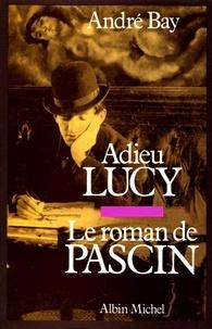 André Bay - Adieu Lucy - Le roman de Pascin.