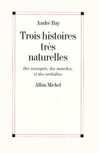 André Bay - Trois histoires très naturelles - Des escargots, des mouches et des orchidées.