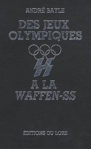 André Bayle - Des jeux olympiques à la Waffen-SS.