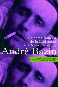 André Bazin - Le cinéma français de la Libération à la Nouvelle vague - 1945-1958.