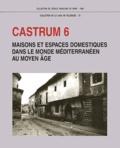 André Bazzana et  Collectif - Castrum - Tome 6, Maisons et espaces domestiques dans le monde méditerranéen au Moyen Age.