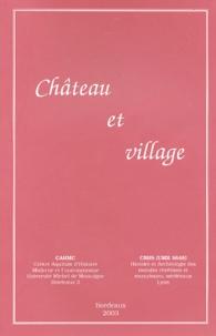 André Bazzana et Claude-Isabelle Brelot - Château et village - Actes des 2e Rencontres internationales d'Archéologie et d'Histoire en Périgord.
