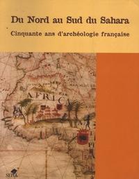André Bazzana - Du Nord au Sud du Sahara - 50 ans d'archéologie française en Afrique de l'Ouest et au Maghreb.