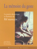 André Bazzana et Rahma Elhraiki - La mémoire du geste - La poterie domestique et féminine du Rif marocain.