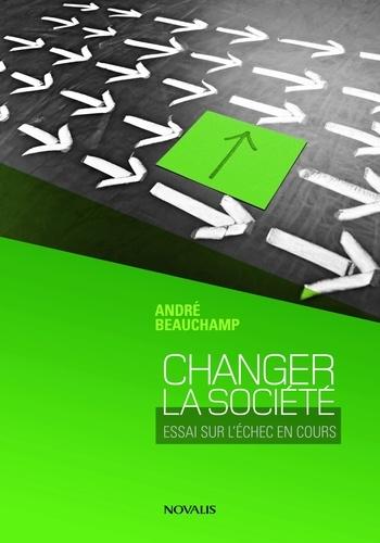 Changer la société. Essai pour l'échec en cours
