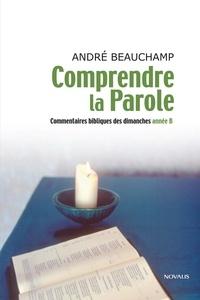 André Beauchamp - Comprendre la Parole - Commentaires bibliques des dimanches - Année B.
