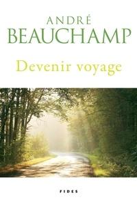 André Beauchamp - Devenir voyage.