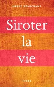 André Beauchamp - Siroter la vie.