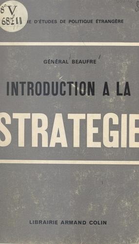 Introduction à la stratégie - André Beaufre, Centre d'études de politique é, Basil Henry Liddell Hart - Format PDF - 9782402536950 - 6,99 €