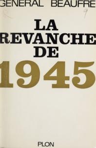 André Beaufre - La revanche de 1945.