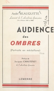André Beauguitte et Jacques Chastenet - Audience des ombres - Portraits en médaillons.