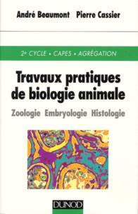 André Beaumont et Pierre Cassier - Travaux pratiques de biologie animale - Zoologie, Embryologie, Histologie.