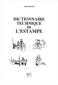 André Béguin - Dictionnaire technique de l'estampe.