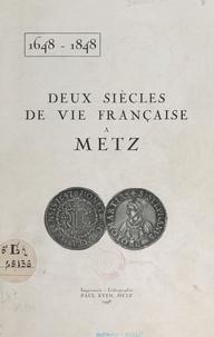 André Bellard - Deux siècles de vie française à Metz, 1648-1848.