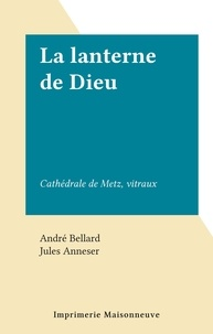André Bellard et Jules Anneser - La lanterne de Dieu - Cathédrale de Metz, vitraux.