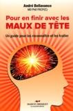 André Bellavance - Pour en finir avec les maux de tête - Un guide pour les reconnaître et les traiter.