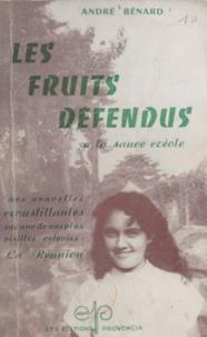 André Bénard - Les fruits défendus à la sauce créole - Des nouvelles croustillantes sur une de nos plus vieilles colonies : La Réunion.
